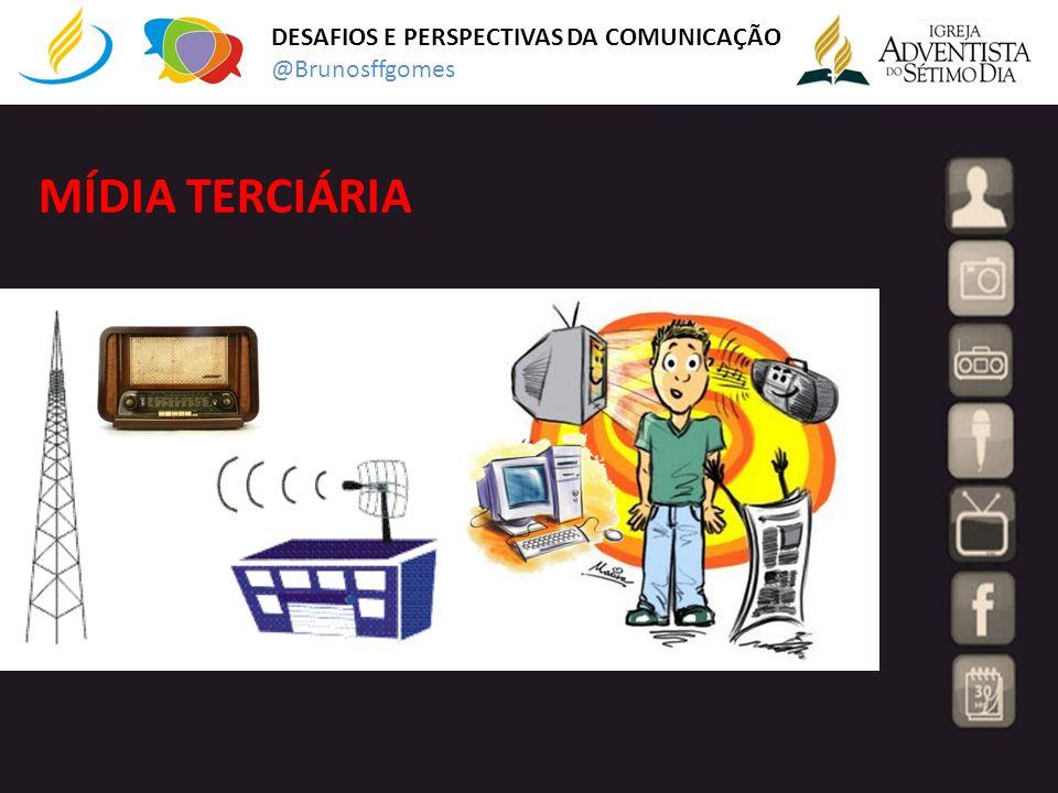 MÍDIA TERCIÁRIA DESAFIOS E PERSPECTIVAS DA COMUNICAÇÃO @Brunosffgomes