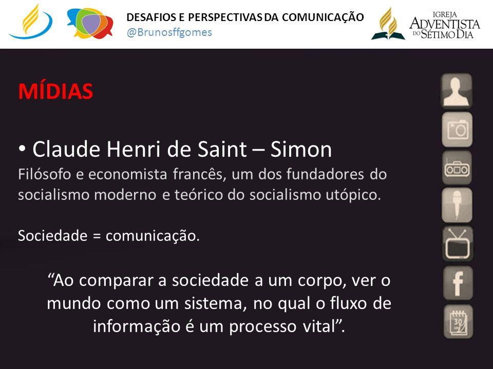MÍDIAS Claude Henri de Saint – Simon Filósofo e economista francês, um dos fundadores do socialismo moderno e teórico do socialismo utópico. Sociedade