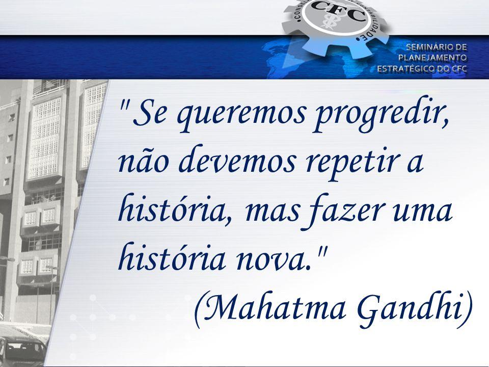 Se queremos progredir, não devemos repetir a história, mas fazer uma história nova. (Mahatma Gandhi)