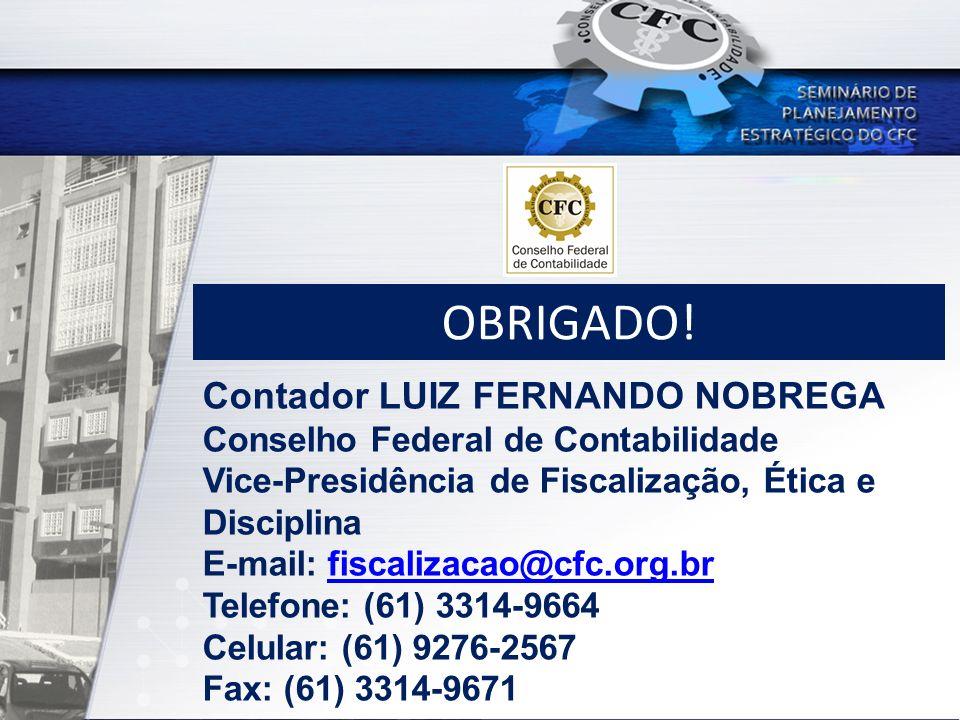 OBRIGADO! Contador LUIZ FERNANDO NOBREGA Conselho Federal de Contabilidade Vice-Presidência de Fiscalização, Ética e Disciplina E-mail: fiscalizacao@c