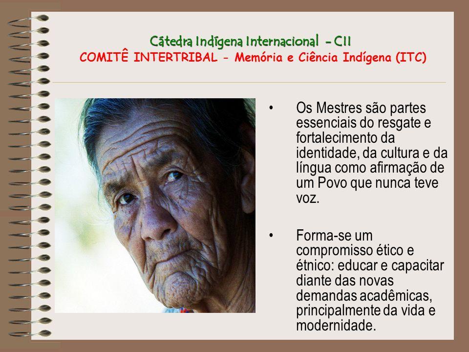 Cátedra Indígena Internacional - CII Cátedra Indígena Internacional - CII COMITÊ INTERTRIBAL - Memória e Ciência Indígena (ITC) Os Mestres são partes