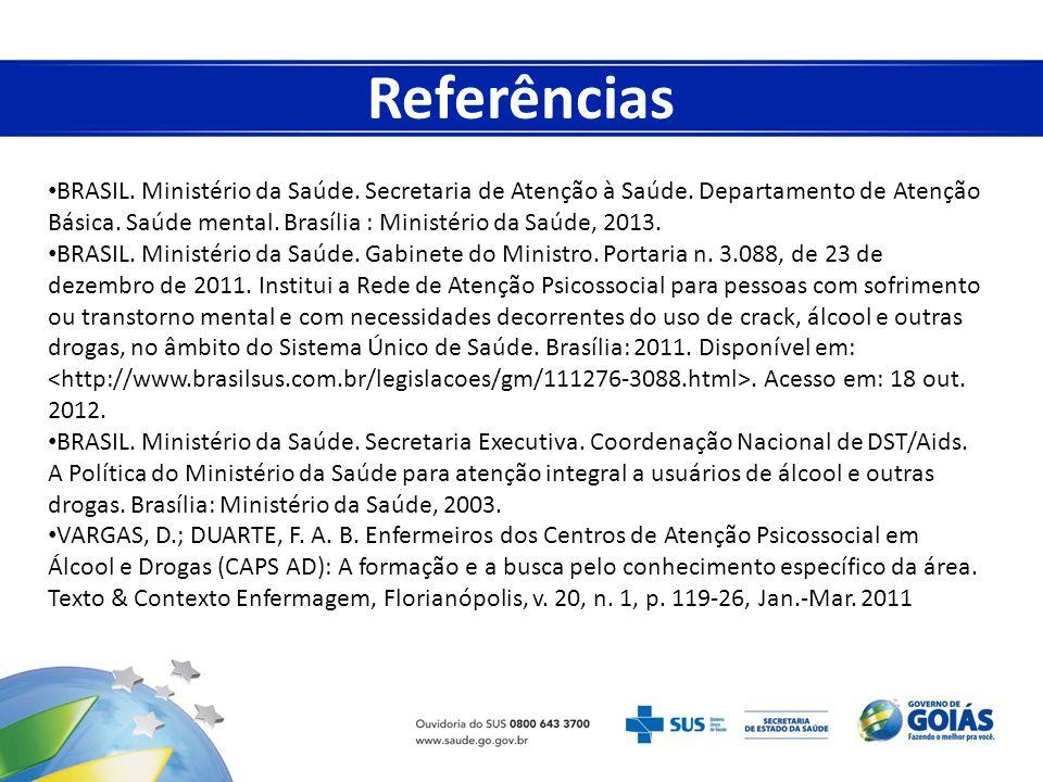 BRASIL. Ministério da Saúde. Secretaria de Atenção à Saúde. Departamento de Atenção Básica. Saúde mental. Brasília : Ministério da Saúde, 2013. BRASIL