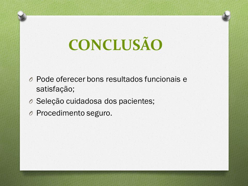 O Pode oferecer bons resultados funcionais e satisfação; O Seleção cuidadosa dos pacientes; O Procedimento seguro.