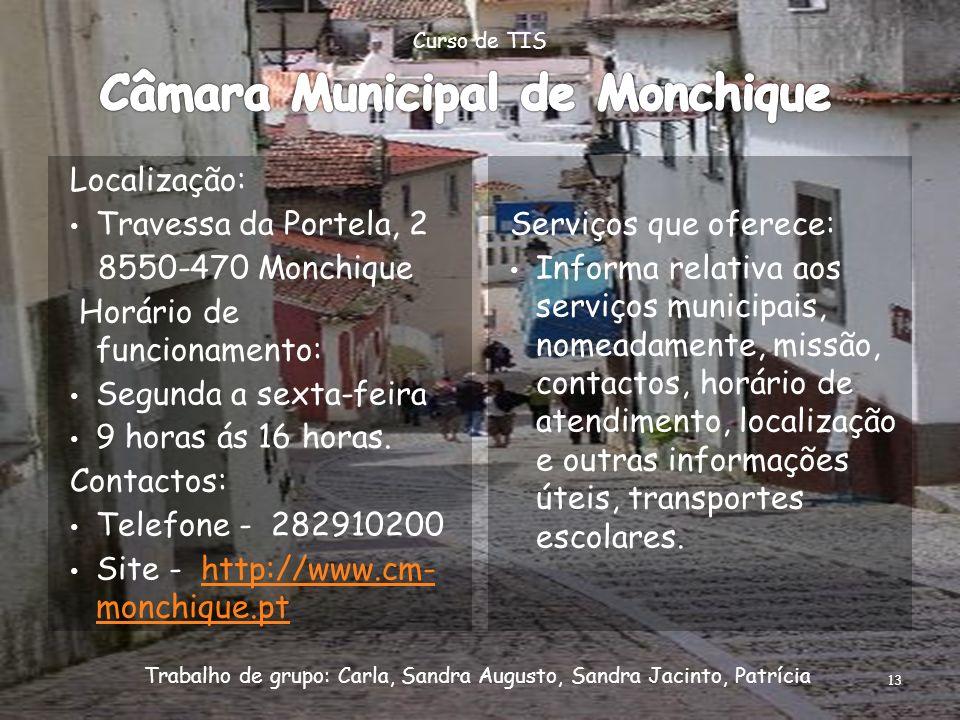 Localização: Travessa da Portela, 2 8550-470 Monchique Horário de funcionamento: Segunda a sexta-feira 9 horas ás 16 horas. Contactos: Telefone - 2829