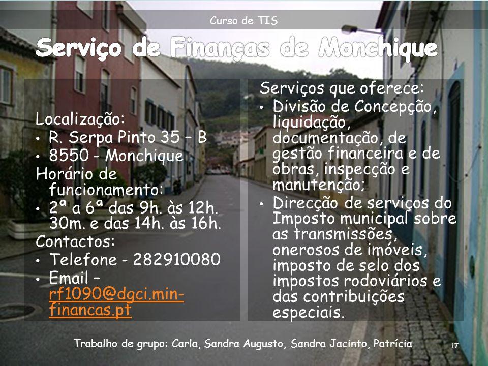 Localização: R. Serpa Pinto 35 – B 8550 - Monchique Horário de funcionamento: 2ª a 6ª das 9h. às 12h. 30m. e das 14h. às 16h. Contactos: Telefone - 28