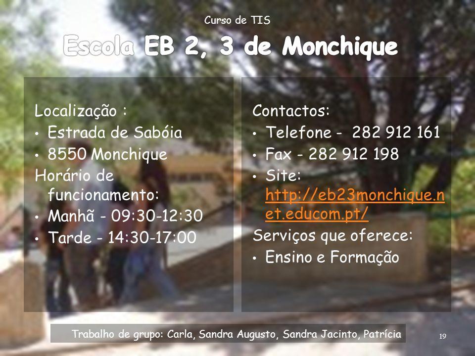 Localização : Estrada de Sabóia 8550 Monchique Horário de funcionamento: Manhã - 09:30-12:30 Tarde - 14:30-17:00 Contactos: Telefone - 282 912 161 Fax