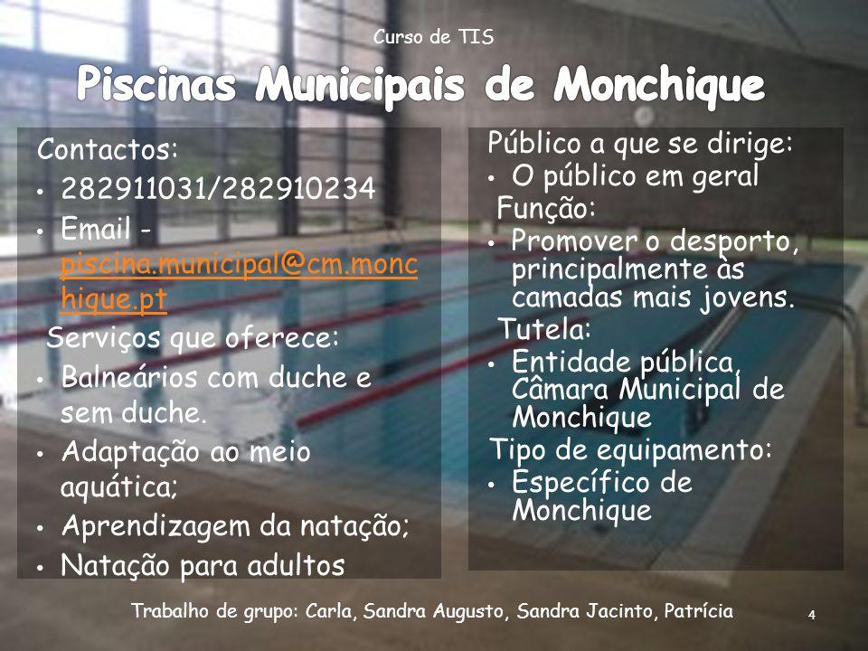 Contactos: 282911031/282910234 Email - piscina.municipal@cm.monc hique.pt piscina.municipal@cm.monc hique.pt Serviços que oferece: Balneários com duch