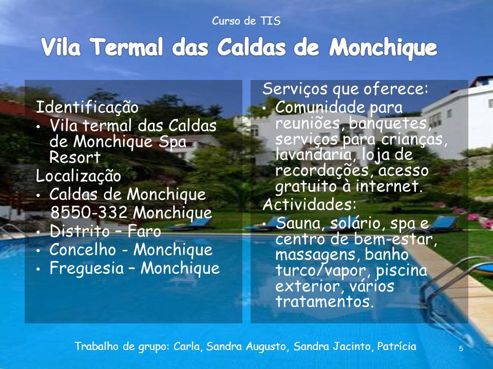 Identificação Vila termal das Caldas de Monchique Spa Resort Localização Caldas de Monchique 8550-332 Monchique Distrito – Faro Concelho - Monchique F