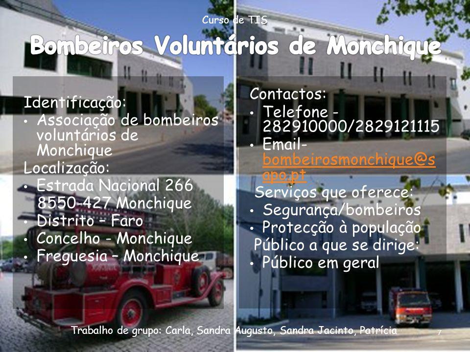 Identificação: Associação de bombeiros voluntários de Monchique Localização: Estrada Nacional 266 8550-427 Monchique Distrito – Faro Concelho - Monchi