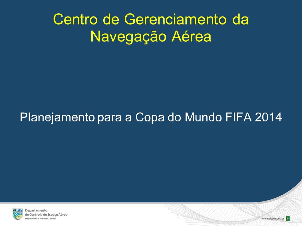 Centro de Gerenciamento da Navegação Aérea Planejamento para a Copa do Mundo FIFA 2014