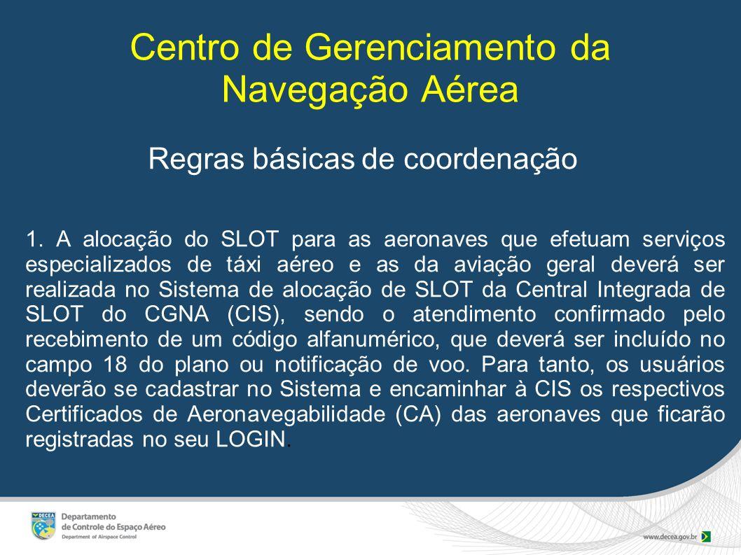 Centro de Gerenciamento da Navegação Aérea Regras básicas de coordenação 1. A alocação do SLOT para as aeronaves que efetuam serviços especializados d