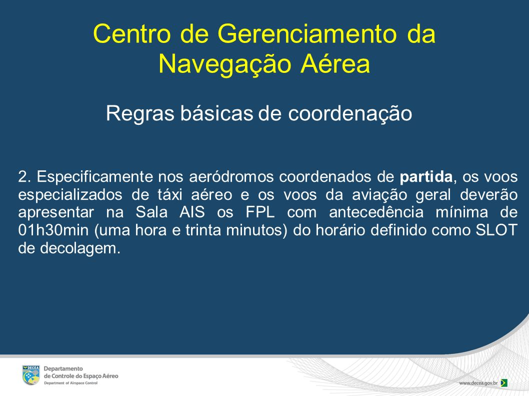 Centro de Gerenciamento da Navegação Aérea Regras básicas de coordenação 2. Especificamente nos aeródromos coordenados de partida, os voos especializa