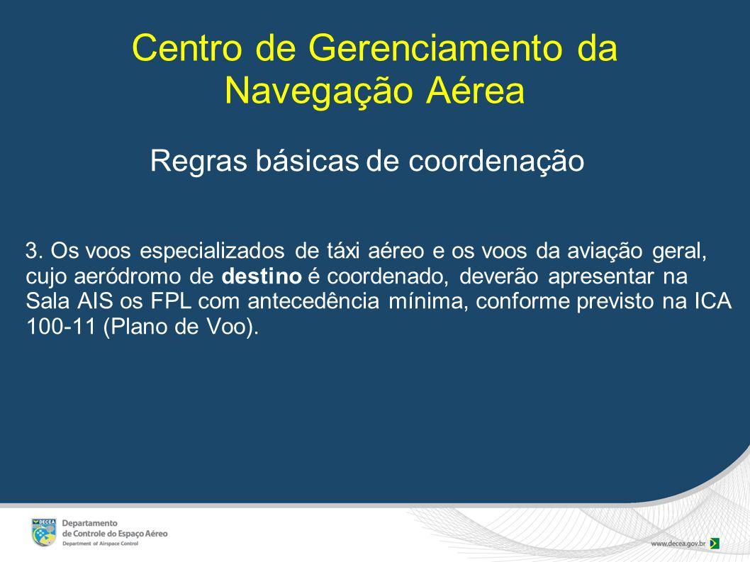Centro de Gerenciamento da Navegação Aérea Regras básicas de coordenação 3. Os voos especializados de táxi aéreo e os voos da aviação geral, cujo aeró