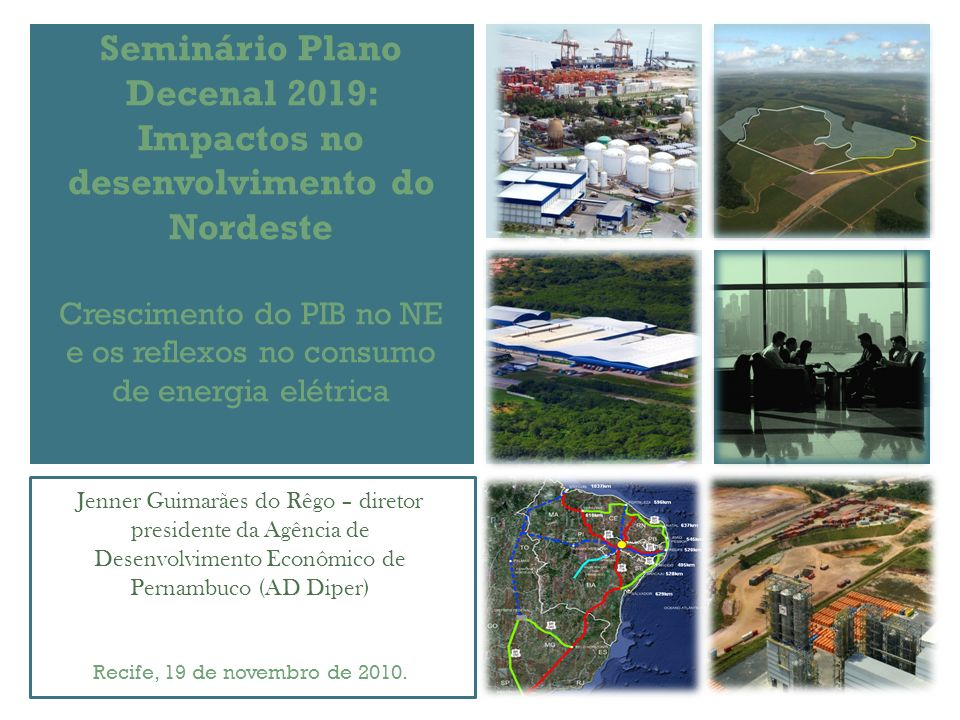 Seminário Plano Decenal 2019: Impactos no desenvolvimento do Nordeste Crescimento do PIB no NE e os reflexos no consumo de energia elétrica Jenner Gui