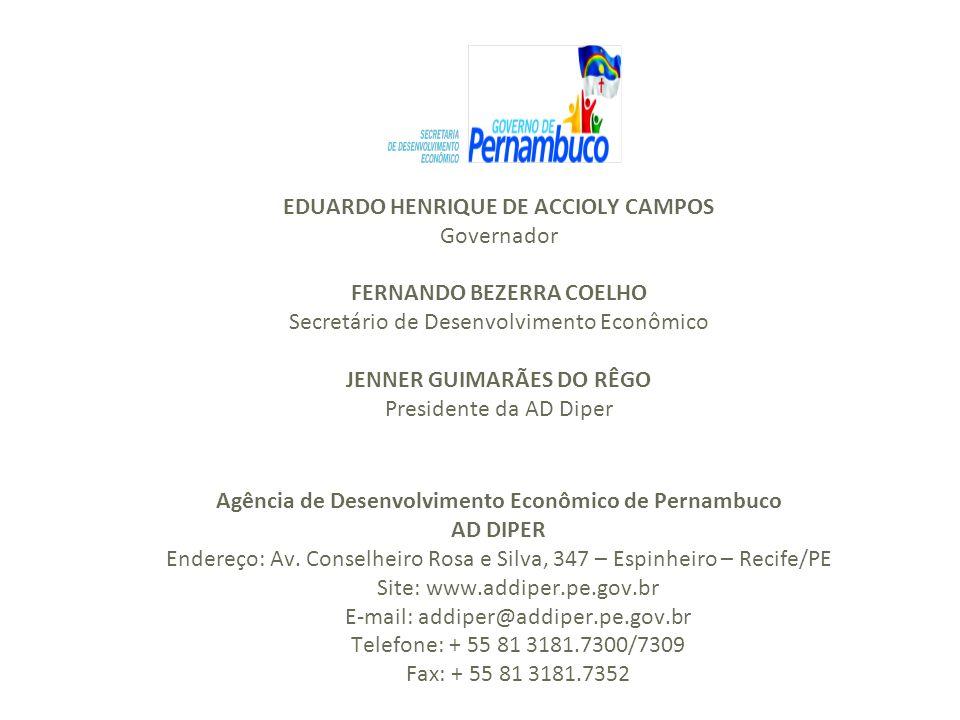 EDUARDO HENRIQUE DE ACCIOLY CAMPOS Governador FERNANDO BEZERRA COELHO Secretário de Desenvolvimento Econômico JENNER GUIMARÃES DO RÊGO Presidente da A