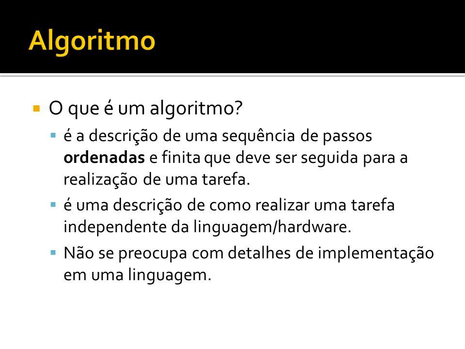 O que é um algoritmo? é a descrição de uma sequência de passos ordenadas e finita que deve ser seguida para a realização de uma tarefa. é uma descriçã