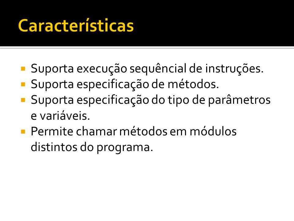Suporta execução sequêncial de instruções. Suporta especificação de métodos. Suporta especificação do tipo de parâmetros e variáveis. Permite chamar m