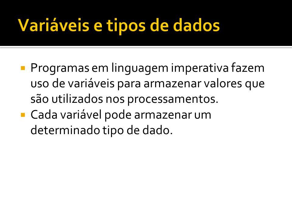 Programas em linguagem imperativa fazem uso de variáveis para armazenar valores que são utilizados nos processamentos. Cada variável pode armazenar um