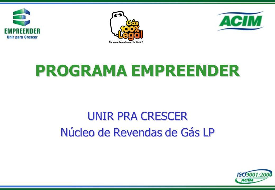 PROGRAMA EMPREENDER UNIR PRA CRESCER Núcleo de Revendas de Gás LP