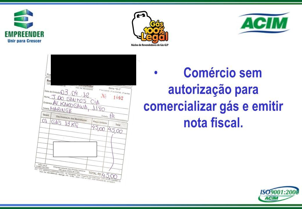 Comércio sem autorização para comercializar gás e emitir nota fiscal.