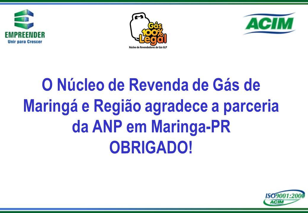 O Núcleo de Revenda de Gás de Maringá e Região agradece a parceria da ANP em Maringa-PR OBRIGADO!