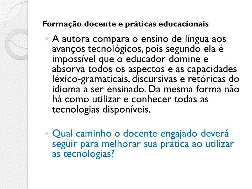 Formação docente e práticas educacionais A autora compara o ensino de língua aos avanços tecnológicos, pois segundo ela é impossível que o educador do