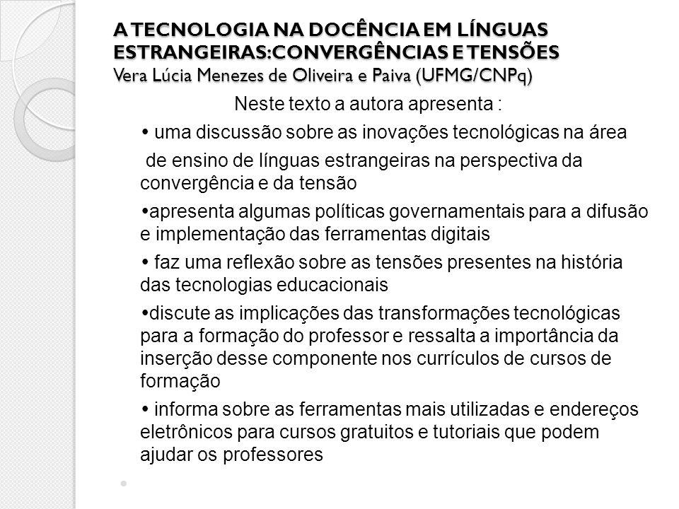 A TECNOLOGIA NA DOCÊNCIA EM LÍNGUAS ESTRANGEIRAS:CONVERGÊNCIAS E TENSÕES Vera Lúcia Menezes de Oliveira e Paiva (UFMG/CNPq) Neste texto a autora apres
