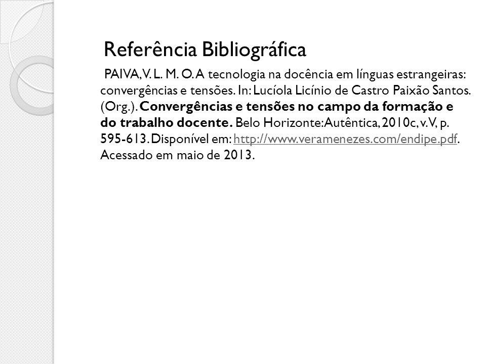 Referência Bibliográfica PAIVA, V. L. M. O. A tecnologia na docência em línguas estrangeiras: convergências e tensões. In: Lucíola Licínio de Castro P