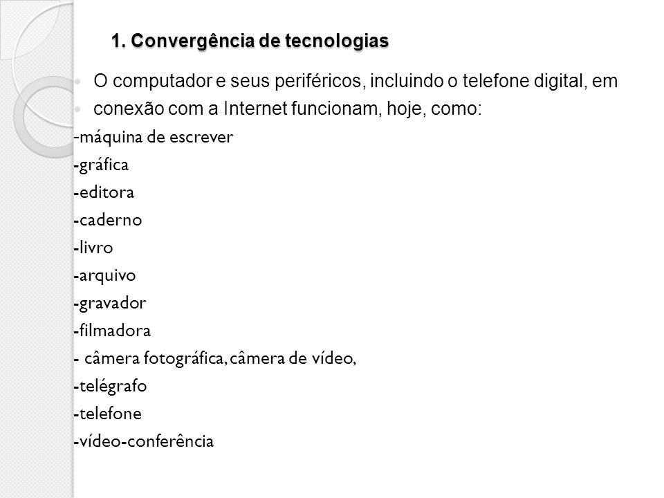 1. Convergência de tecnologias O computador e seus periféricos, incluindo o telefone digital, em conexão com a Internet funcionam, hoje, como: - máqui