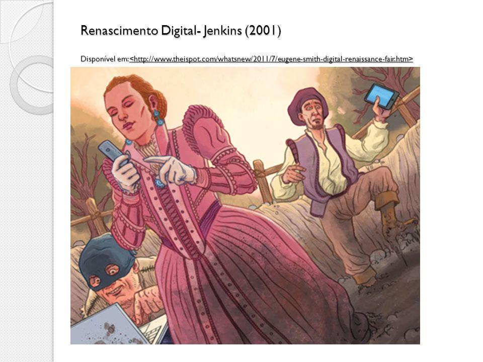 Renascimento Digital- Jenkins (2001) Disponível em: Renascimento Digital- Jenkins (2001) Disponível em: