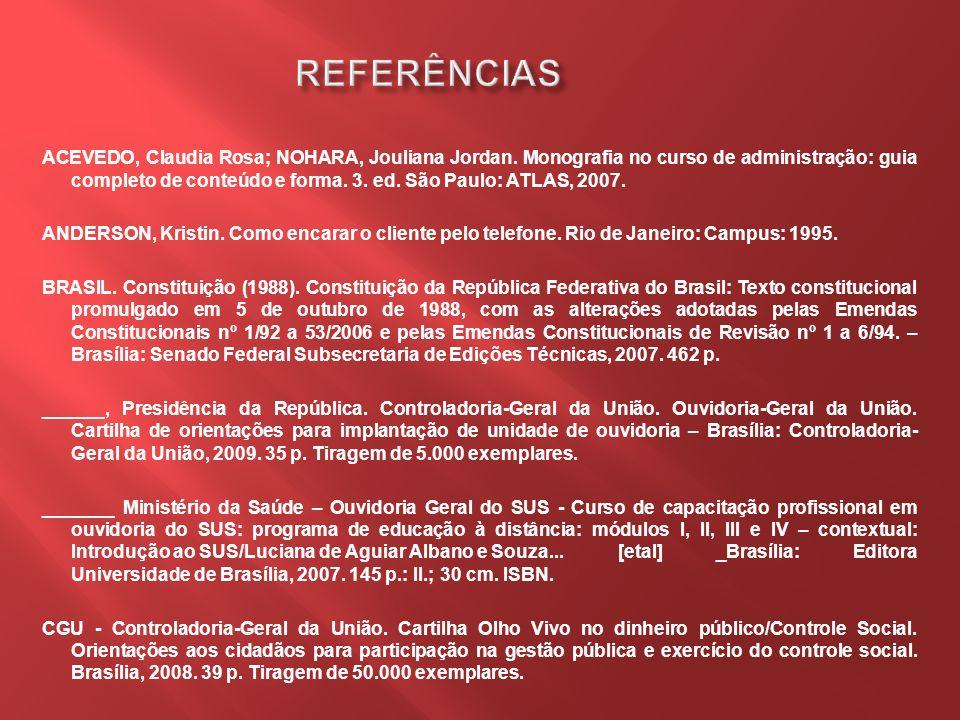 ACEVEDO, Claudia Rosa; NOHARA, Jouliana Jordan. Monografia no curso de administração: guia completo de conteúdo e forma. 3. ed. São Paulo: ATLAS, 2007