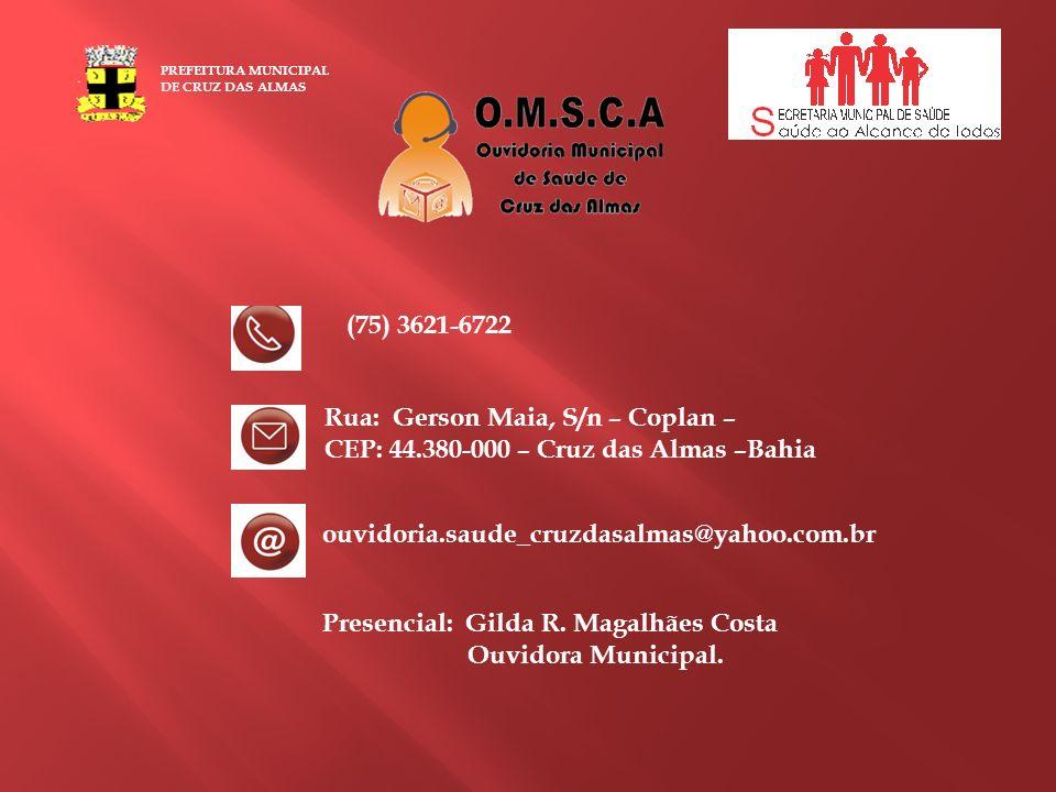 PREFEITURA MUNICIPAL DE CRUZ DAS ALMAS Rua: Gerson Maia, S/n – Coplan – CEP: 44.380-000 – Cruz das Almas –Bahia ouvidoria.saude_cruzdasalmas@yahoo.com