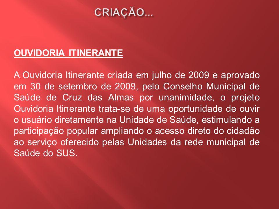 OUVIDORIA ITINERANTE A Ouvidoria Itinerante criada em julho de 2009 e aprovado em 30 de setembro de 2009, pelo Conselho Municipal de Saúde de Cruz das