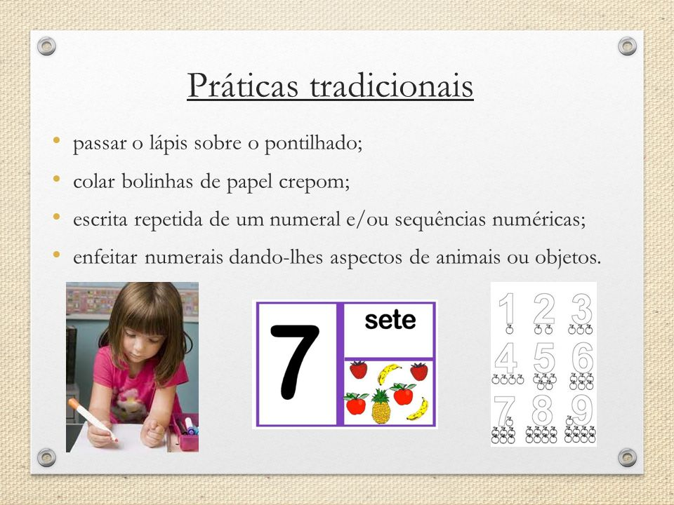 Práticas tradicionais p assar o lápis sobre o pontilhado; c olar bolinhas de papel crepom; e scrita repetida de um numeral e/ou sequências numéricas;