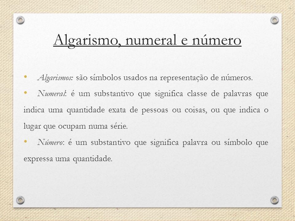 Algarismo, numeral e número Algarismos: são símbolos usados na representação de números. Numeral: é um substantivo que significa classe de palavras qu