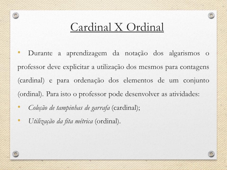 Cardinal X Ordinal Durante a aprendizagem da notação dos algarismos o professor deve explicitar a utilização dos mesmos para contagens (cardinal) e pa