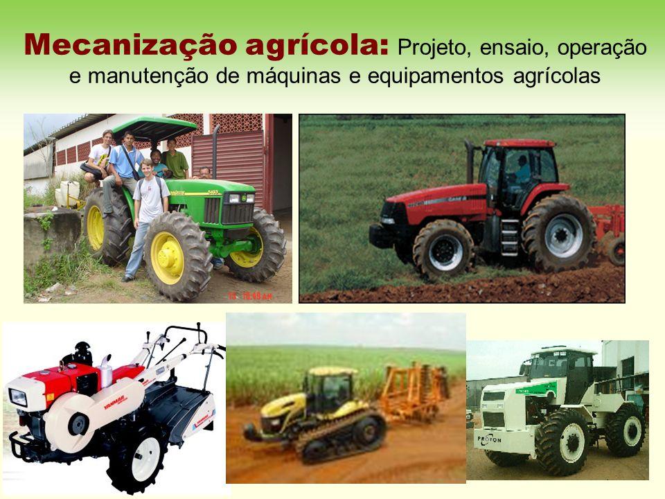 Mecanização agrícola: Projeto, ensaio, operação e manutenção de máquinas e equipamentos agrícolas