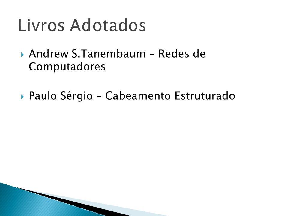 Andrew S.Tanembaum – Redes de Computadores Paulo Sérgio – Cabeamento Estruturado