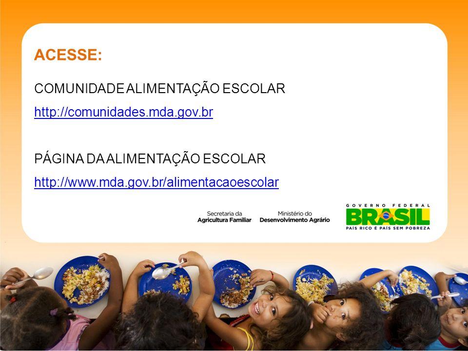 ACESSE: COMUNIDADE ALIMENTAÇÃO ESCOLAR http://comunidades.mda.gov.br PÁGINA DA ALIMENTAÇÃO ESCOLAR http://www.mda.gov.br/alimentacaoescolar