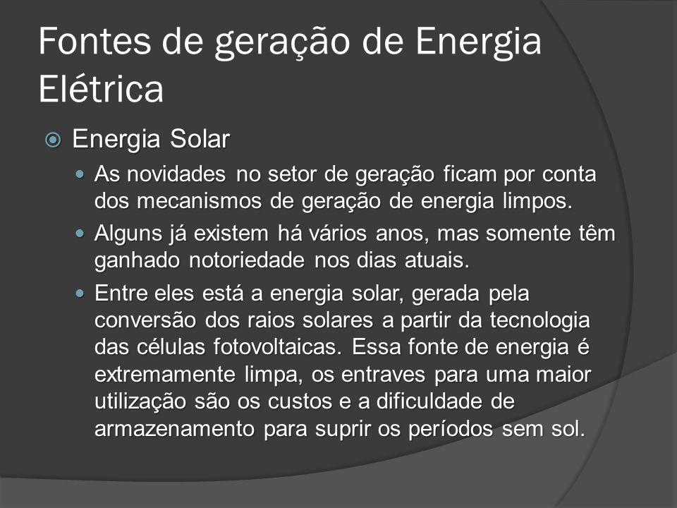 Energia Solar Energia Solar As novidades no setor de geração ficam por conta dos mecanismos de geração de energia limpos.