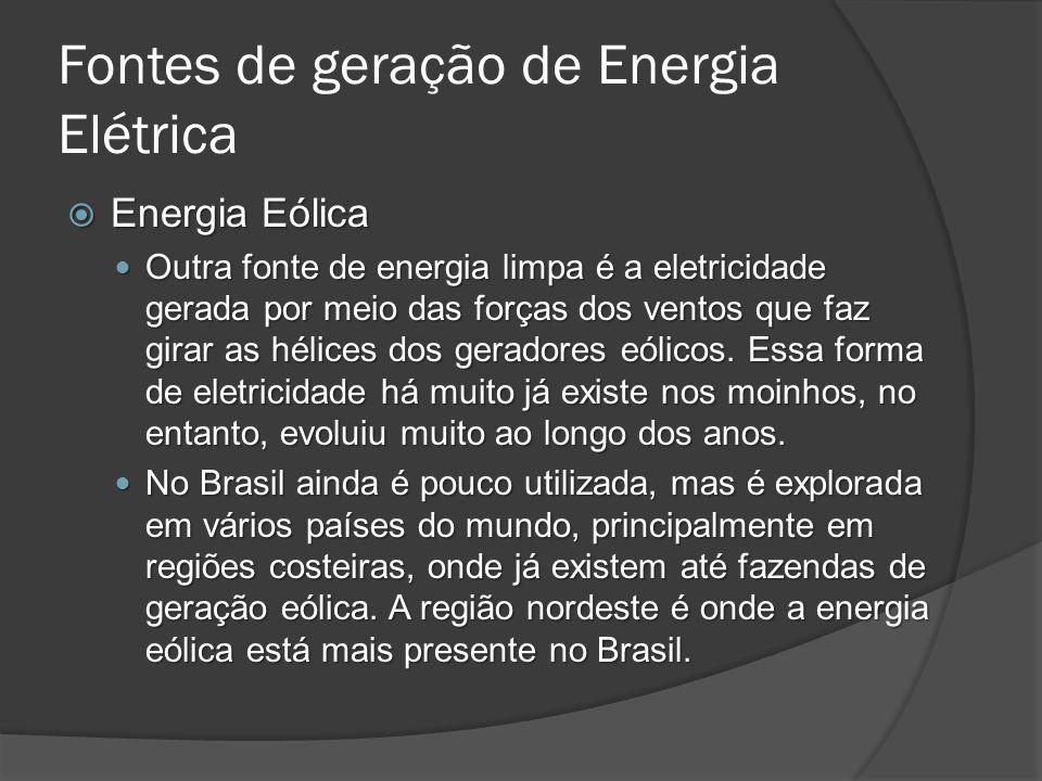 Energia Eólica Energia Eólica Outra fonte de energia limpa é a eletricidade gerada por meio das forças dos ventos que faz girar as hélices dos geradores eólicos.