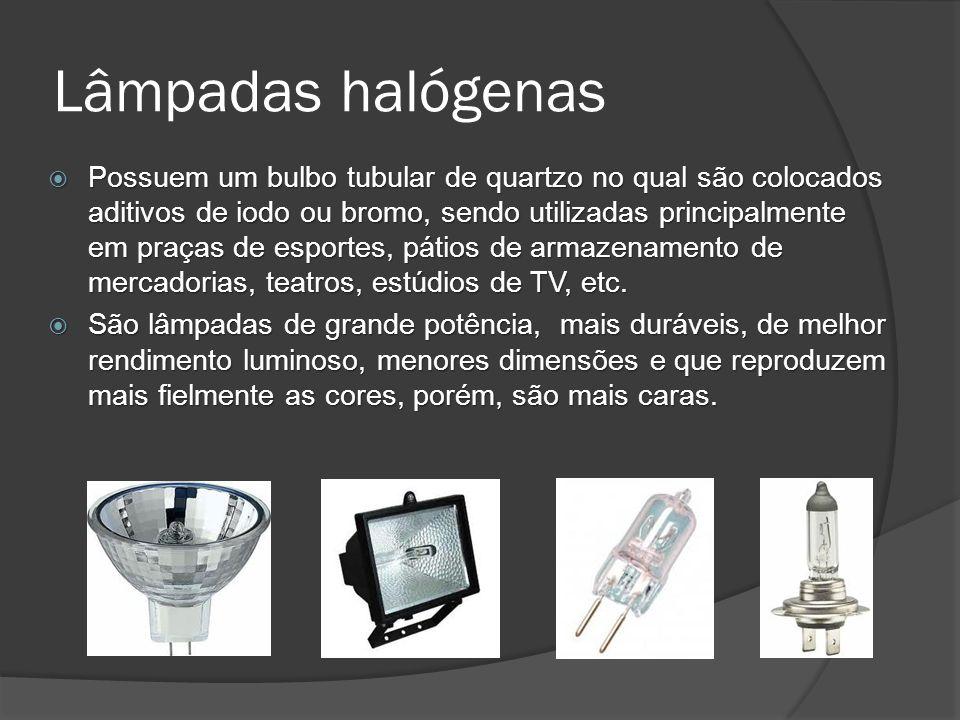Lâmpadas halógenas Possuem um bulbo tubular de quartzo no qual são colocados aditivos de iodo ou bromo, sendo utilizadas principalmente em praças de esportes, pátios de armazenamento de mercadorias, teatros, estúdios de TV, etc.