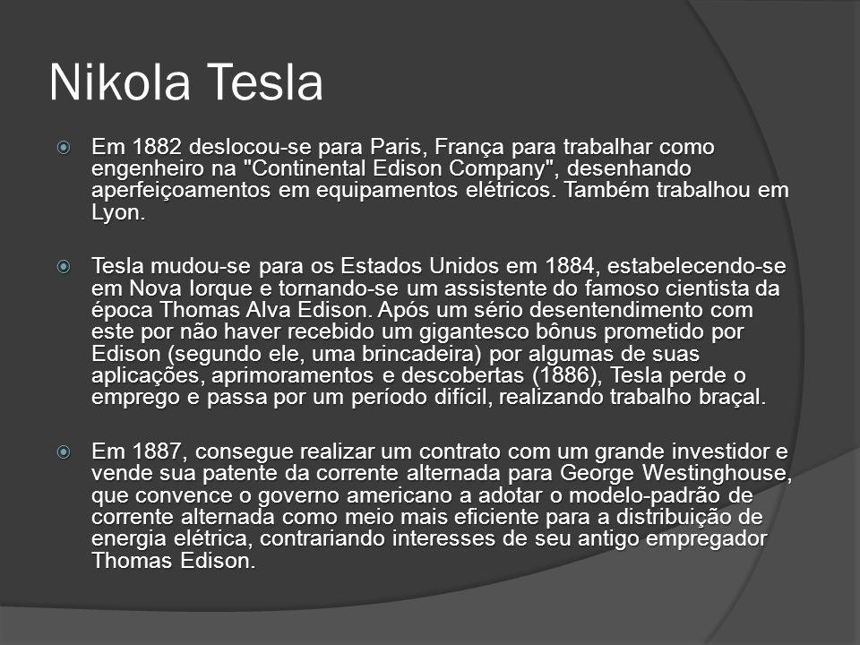 Nikola Tesla Em 1882 deslocou-se para Paris, França para trabalhar como engenheiro na Continental Edison Company , desenhando aperfeiçoamentos em equipamentos elétricos.