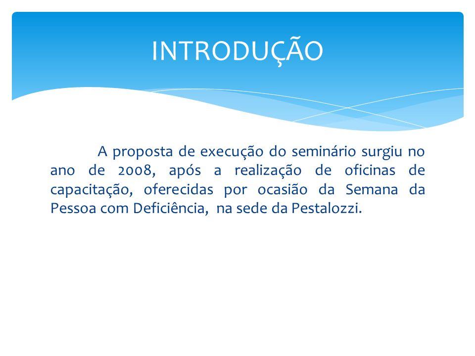 A proposta de execução do seminário surgiu no ano de 2008, após a realização de oficinas de capacitação, oferecidas por ocasião da Semana da Pessoa co