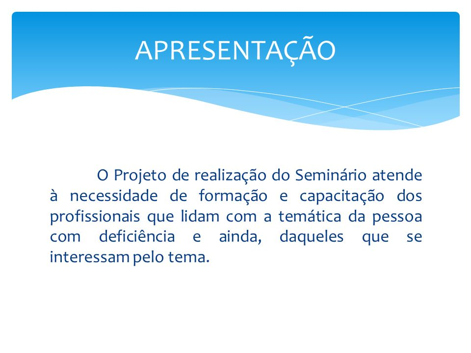 APRESENTAÇÃO O Projeto de realização do Seminário atende à necessidade de formação e capacitação dos profissionais que lidam com a temática da pessoa