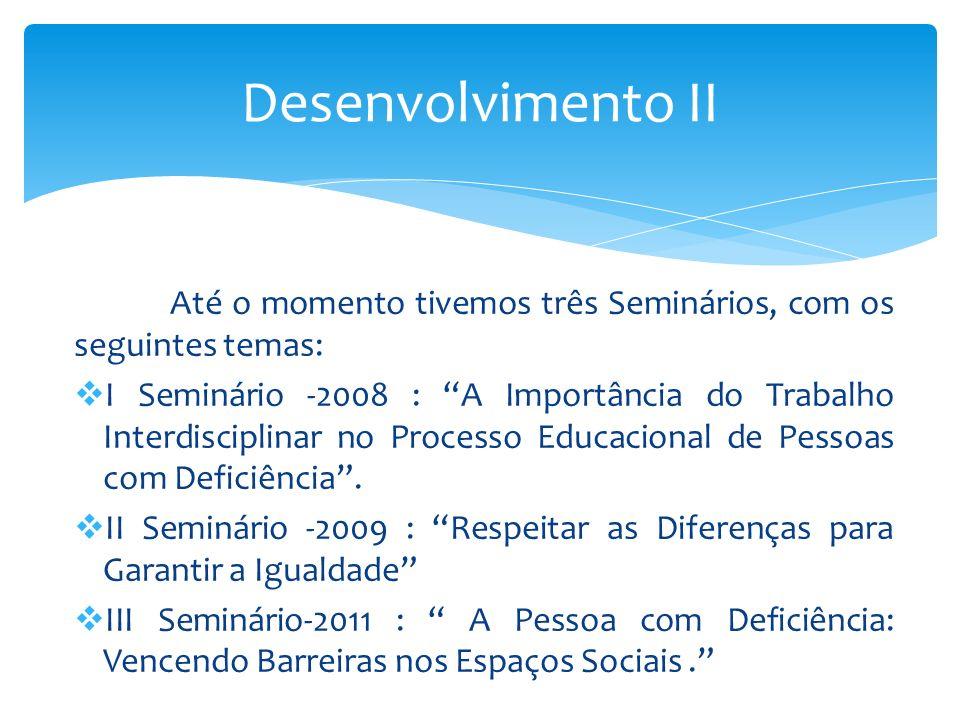 Desenvolvimento III Os Seminários apresentaram-se da seguinte forma: Palestras; Mesas redondas; Debates; Exposições de materiais; Apresentações de nossos assistidos.