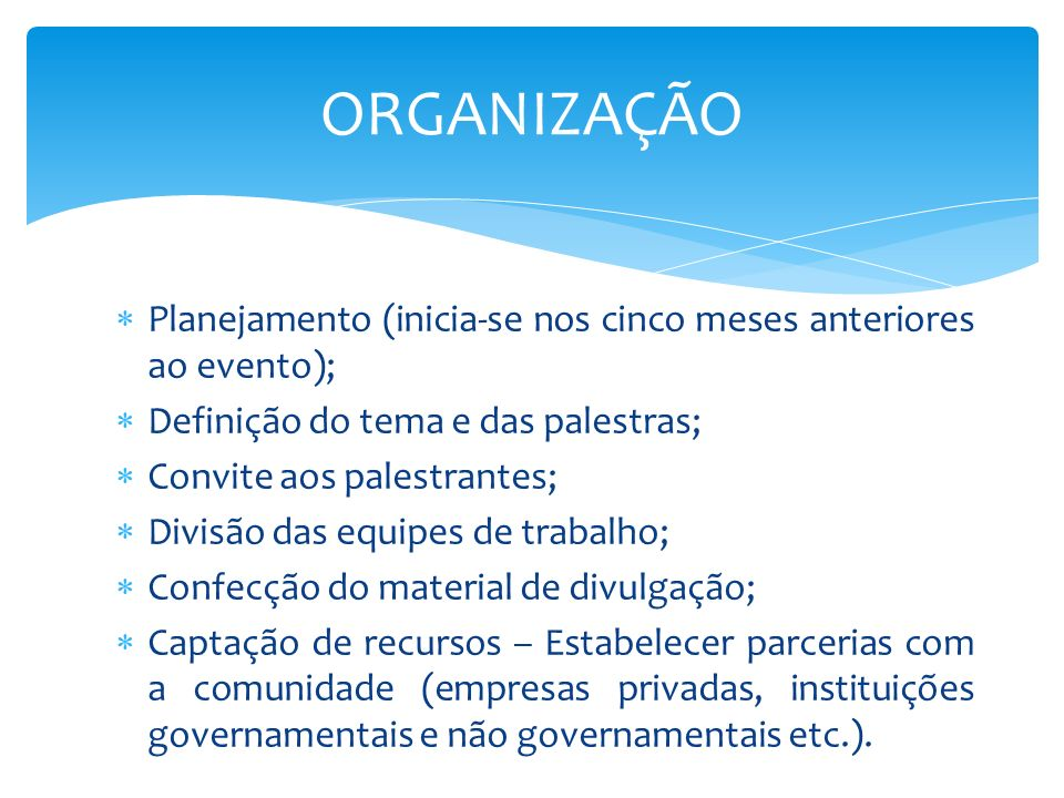 Planejamento (inicia-se nos cinco meses anteriores ao evento); Definição do tema e das palestras; Convite aos palestrantes; Divisão das equipes de tra