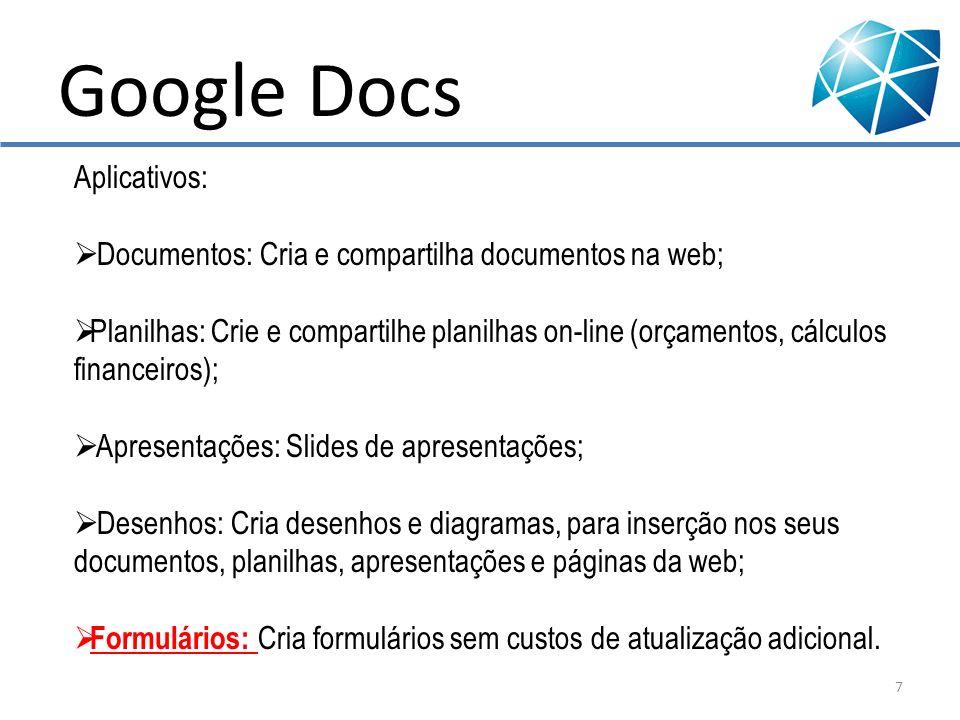 Google Docs Criação de formulários: https://spreadsheets.google.com/spreadsheet/viewform?hl=e n_US&formkey=dHRhQlZTMTkwRDVxeTlsNXYzRmJIOXc6MQ#gi d=0 https://spreadsheets.google.com/spreadsheet/viewform?hl=e n_US&formkey=dHRhQlZTMTkwRDVxeTlsNXYzRmJIOXc6MQ#gi d=0 Conta do google, hotmail, yahoo, Aol.