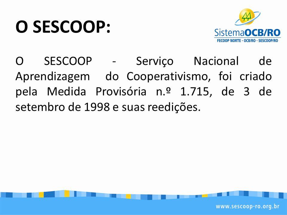 O SESCOOP: O SESCOOP - Serviço Nacional de Aprendizagem do Cooperativismo, foi criado pela Medida Provisória n.º 1.715, de 3 de setembro de 1998 e sua