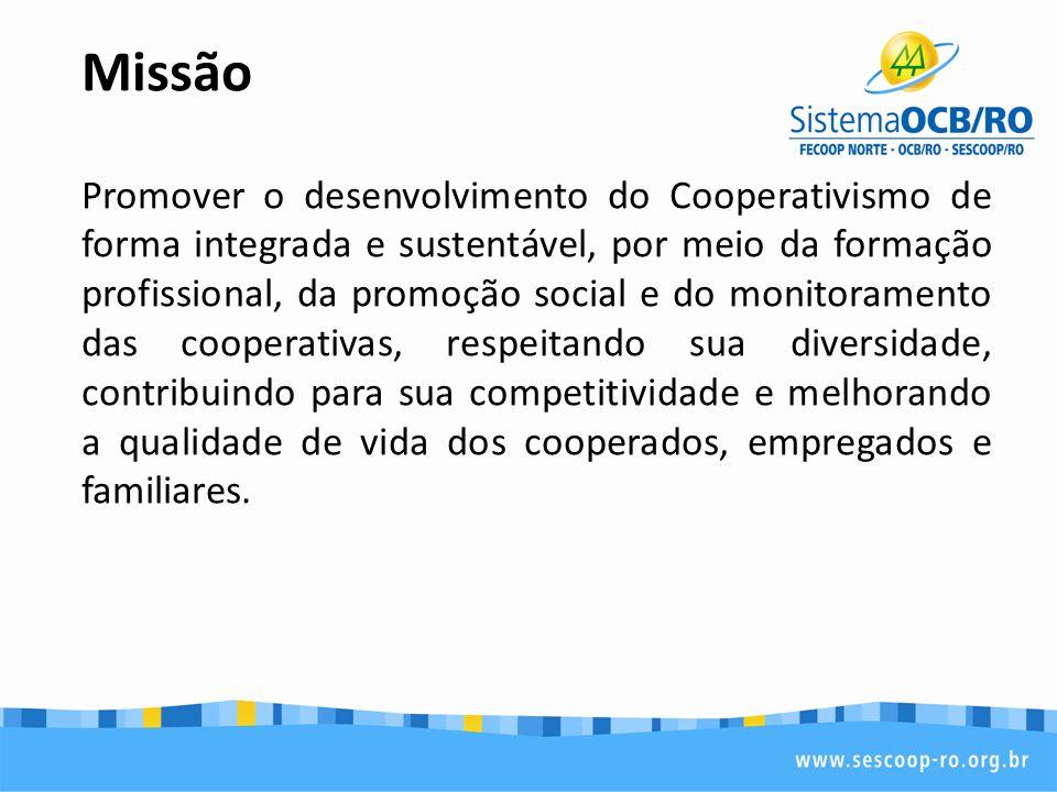 Missão Promover o desenvolvimento do Cooperativismo de forma integrada e sustentável, por meio da formação profissional, da promoção social e do monitoramento das cooperativas, respeitando sua diversidade, contribuindo para sua competitividade e melhorando a qualidade de vida dos cooperados, empregados e familiares.